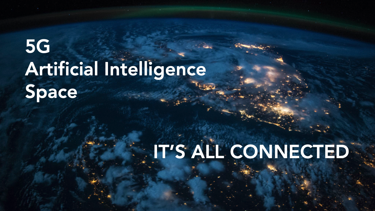 5G, Artificial Intelligence and Space – It's All Connected
